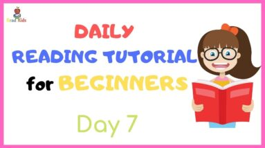 DAY 7: TEACH Your CHILD To READ FAST & FLUENT!   Just 10 minutes each day!