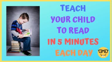 HOW TO TEACH YOUR CHILD READ IN 5 MINUTES EACH DAY?