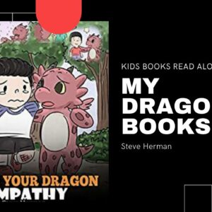 Kids Books Read Aloud - Teach Your Dragon Empathy by Steve Herman